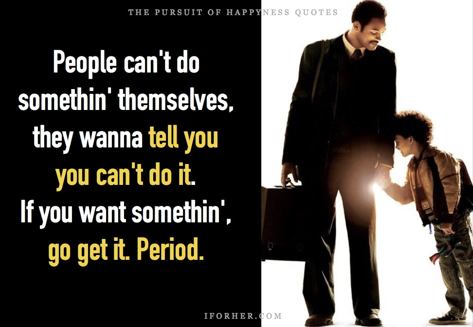 Pursuit Of Happiness Quotes: People can't do something themselves, they wanna tell you you can't do it. If you want something, go get it. Period.