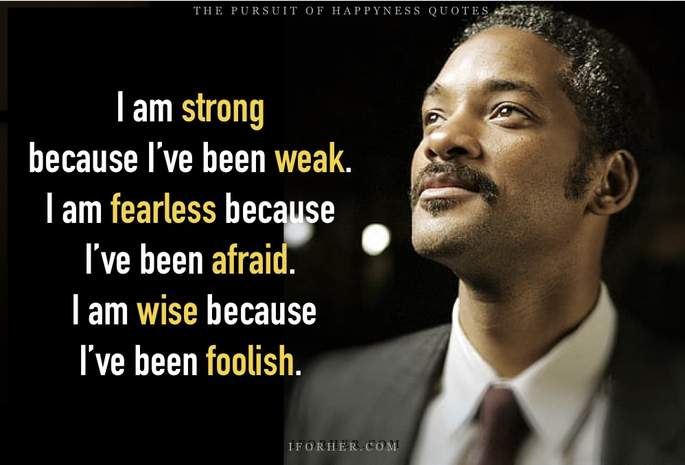 Pursuit Of Happyness Quotes: I am strong because I've been weak.