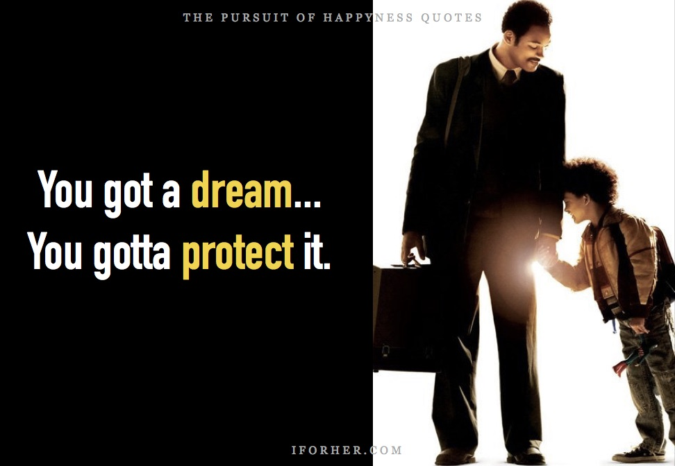 Pursuit Of Happyness Quotes: You got a dream. You gotta protect it.
