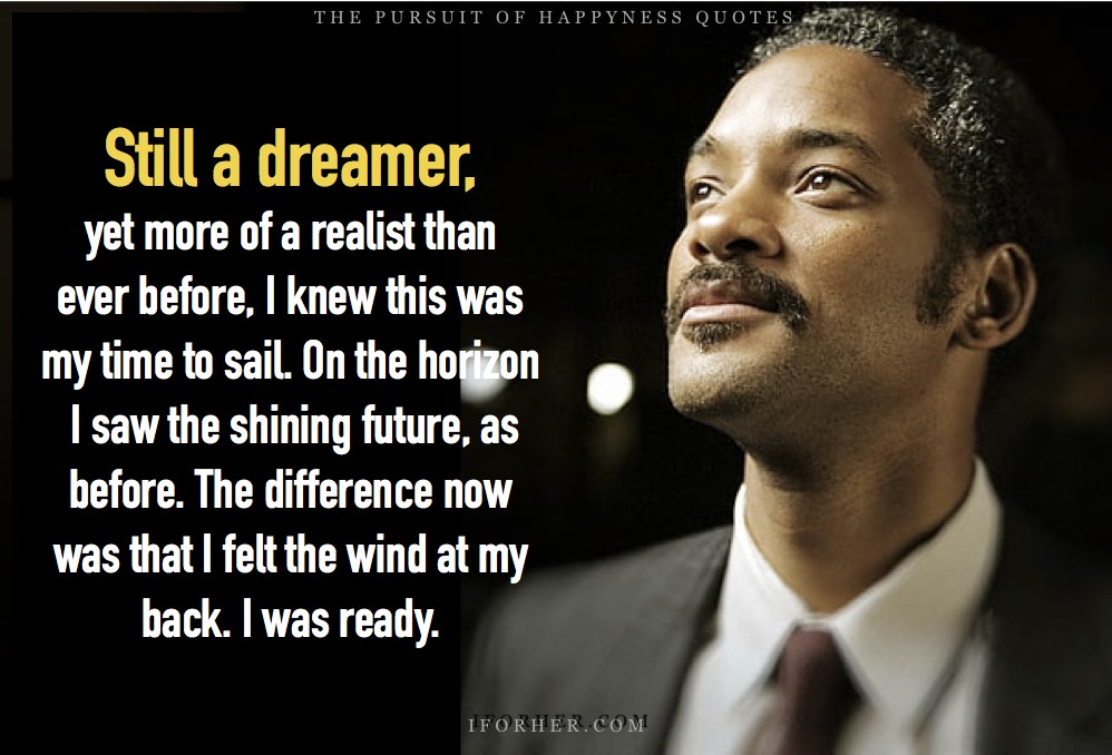 Pursuit Of Happyness Quotes: Still a dreamer yet more of a realist than ever before